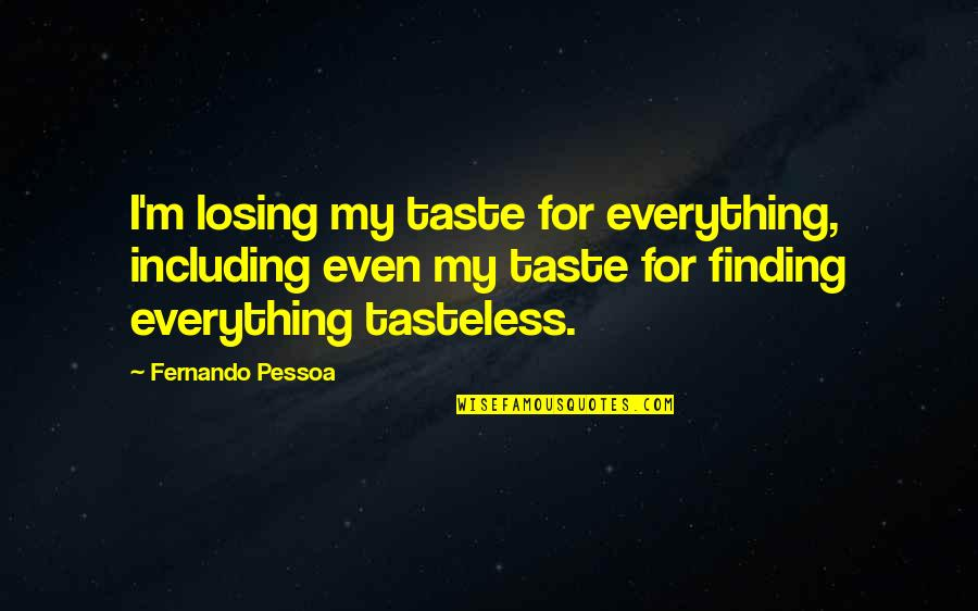Tasteless Quotes By Fernando Pessoa: I'm losing my taste for everything, including even