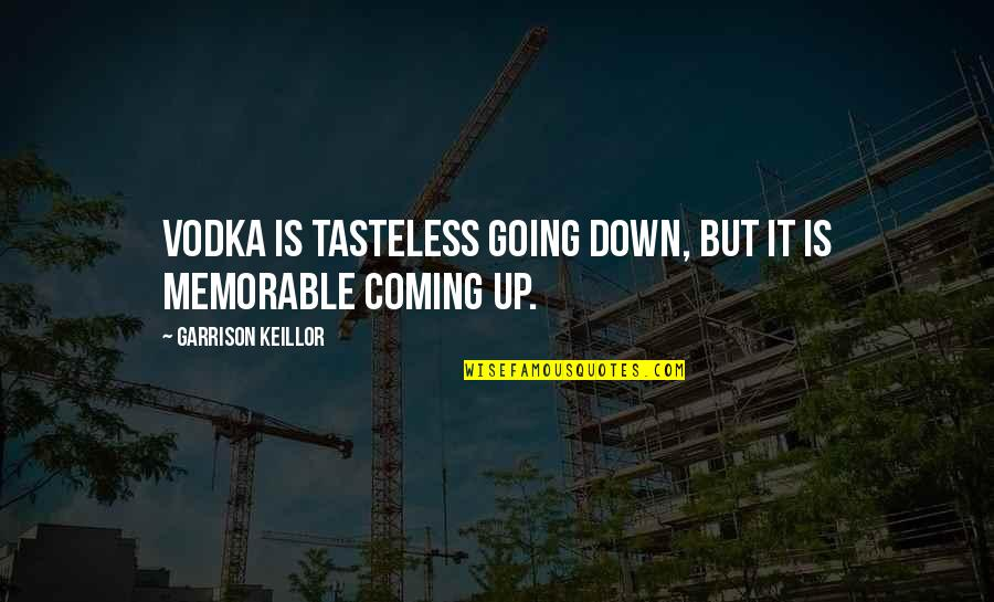 Tasteless Quotes By Garrison Keillor: Vodka is tasteless going down, but it is