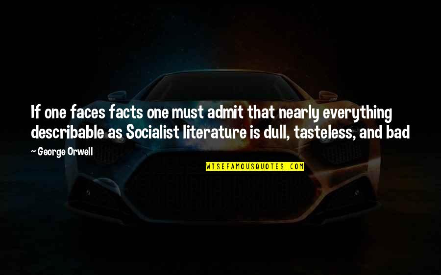 Tasteless Quotes By George Orwell: If one faces facts one must admit that