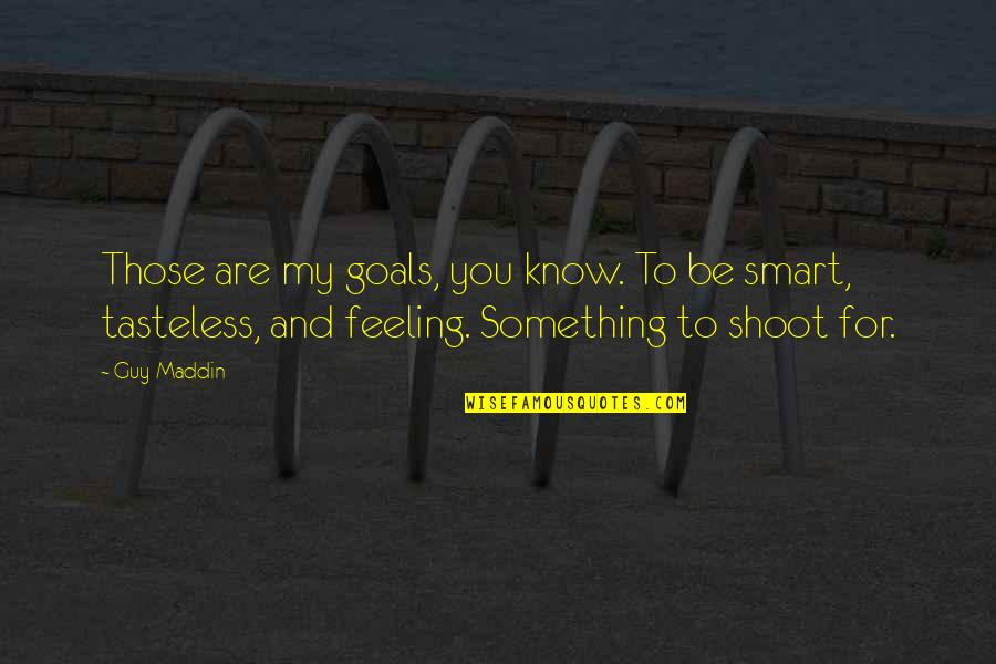 Tasteless Quotes By Guy Maddin: Those are my goals, you know. To be