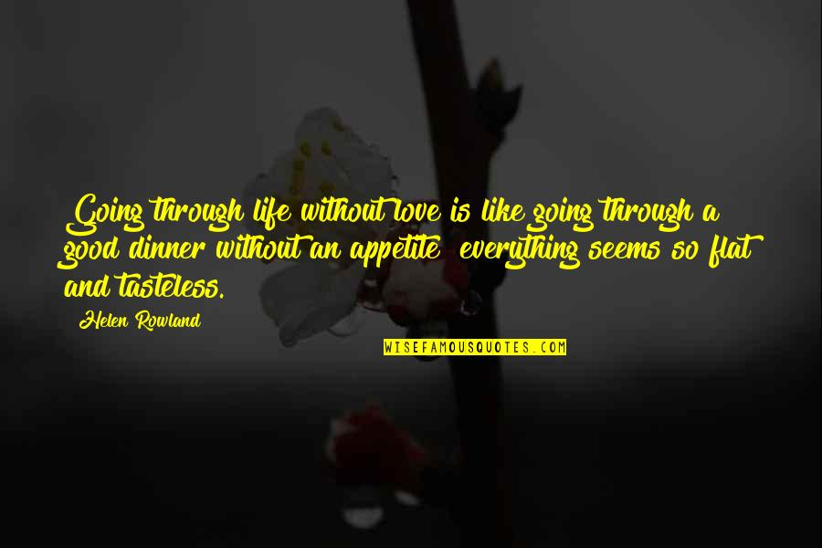 Tasteless Quotes By Helen Rowland: Going through life without love is like going