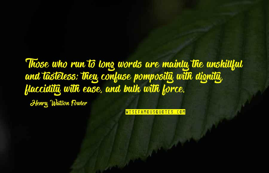 Tasteless Quotes By Henry Watson Fowler: Those who run to long words are mainly