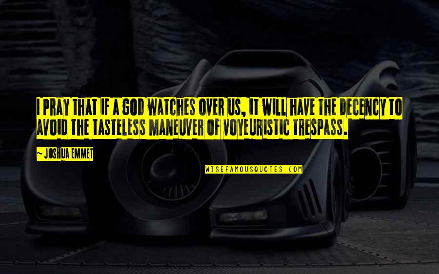 Tasteless Quotes By Joshua Emmet: I pray that if a god watches over