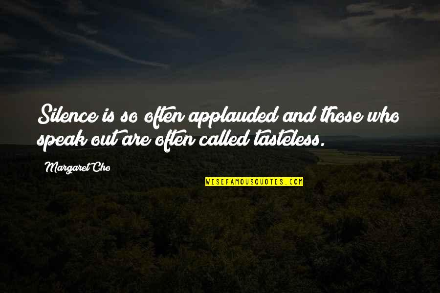 Tasteless Quotes By Margaret Cho: Silence is so often applauded and those who