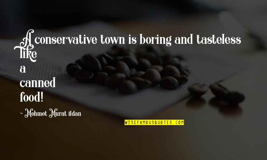 Tasteless Quotes By Mehmet Murat Ildan: A conservative town is boring and tasteless like