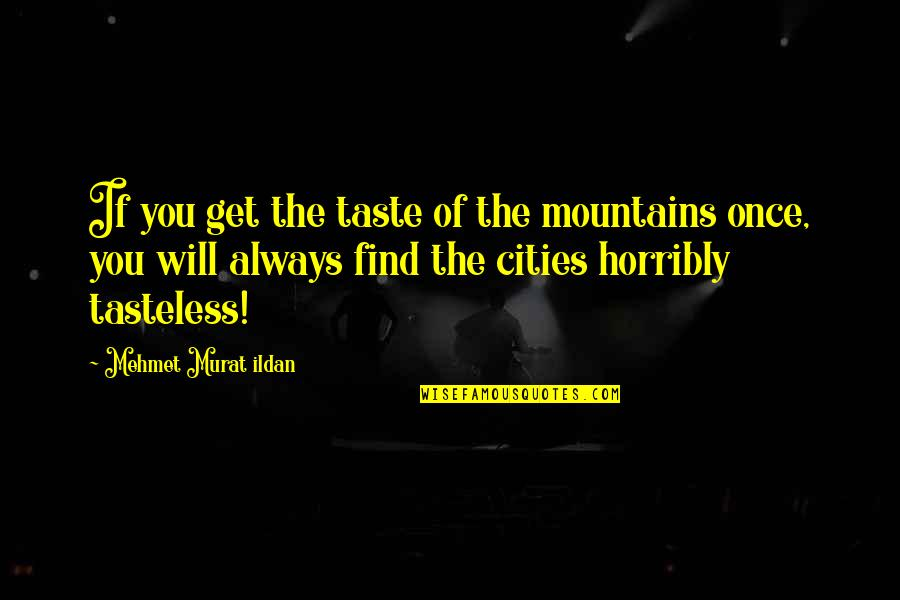 Tasteless Quotes By Mehmet Murat Ildan: If you get the taste of the mountains