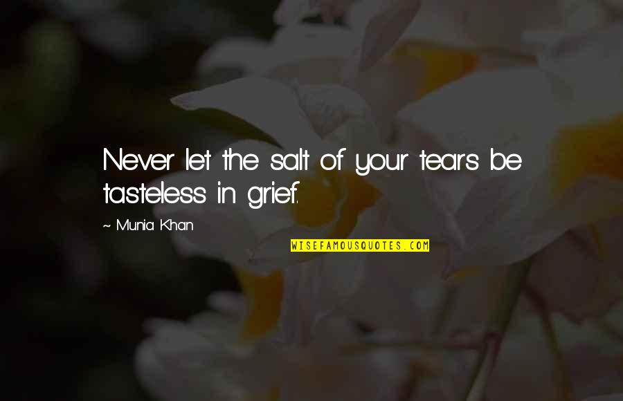 Tasteless Quotes By Munia Khan: Never let the salt of your tears be
