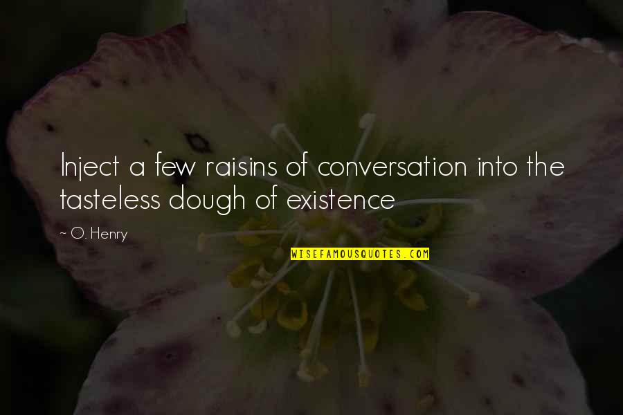 Tasteless Quotes By O. Henry: Inject a few raisins of conversation into the
