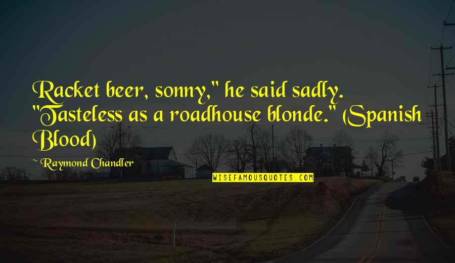 """Tasteless Quotes By Raymond Chandler: Racket beer, sonny,"""" he said sadly. """"Tasteless as"""