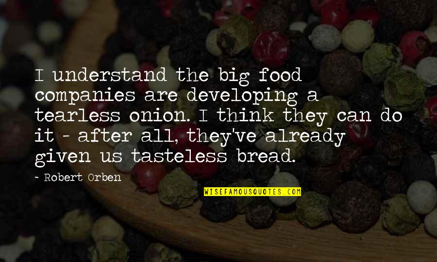 Tasteless Quotes By Robert Orben: I understand the big food companies are developing