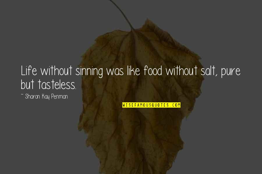 Tasteless Quotes By Sharon Kay Penman: Life without sinning was like food without salt,