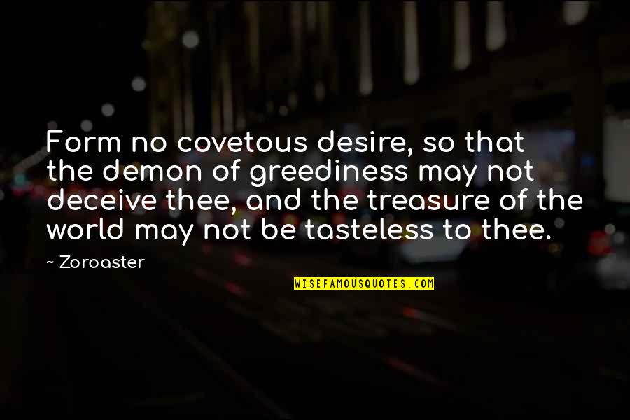 Tasteless Quotes By Zoroaster: Form no covetous desire, so that the demon