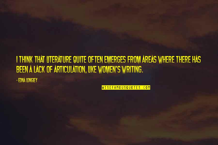 Tastemakers Quotes By Edna Longley: I think that literature quite often emerges from