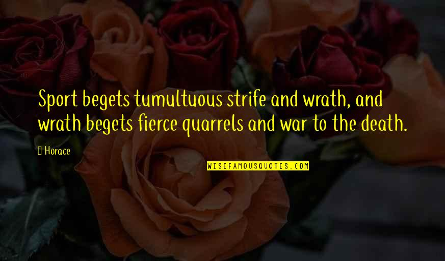 Tastemakers Quotes By Horace: Sport begets tumultuous strife and wrath, and wrath