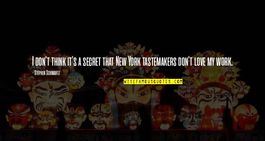 Tastemakers Quotes By Stephen Schwartz: I don't think it's a secret that New