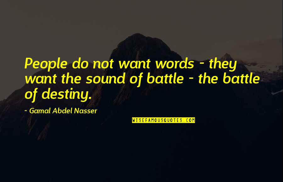 Tasting Blood Quotes By Gamal Abdel Nasser: People do not want words - they want