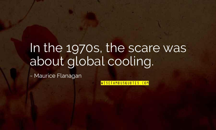 Tasting Blood Quotes By Maurice Flanagan: In the 1970s, the scare was about global