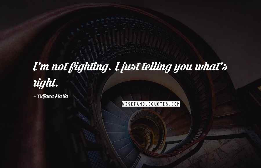 Tatjana Maria quotes: I'm not fighting. I just telling you what's right.