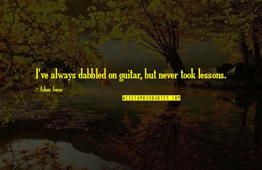 Tattooine Quotes By Adam Jones: I've always dabbled on guitar, but never took