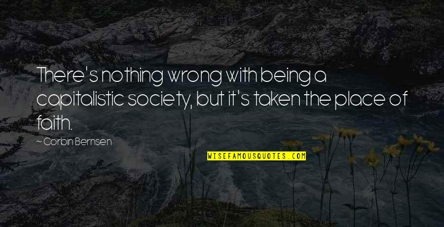 Tattooine Quotes By Corbin Bernsen: There's nothing wrong with being a capitalistic society,