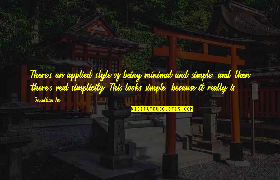 Tattooine Quotes By Jonathan Ive: There's an applied style of being minimal and