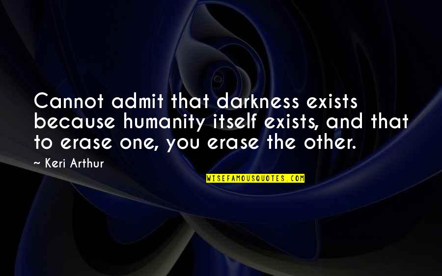 Tattooine Quotes By Keri Arthur: Cannot admit that darkness exists because humanity itself