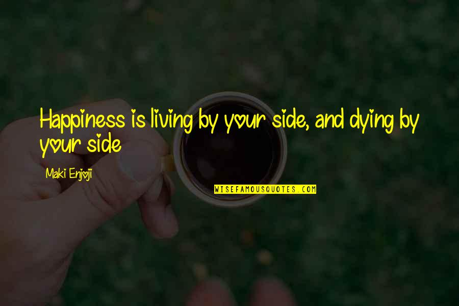 Tattooine Quotes By Maki Enjoji: Happiness is living by your side, and dying