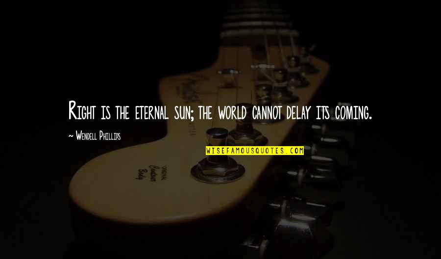 Tattooine Quotes By Wendell Phillips: Right is the eternal sun; the world cannot