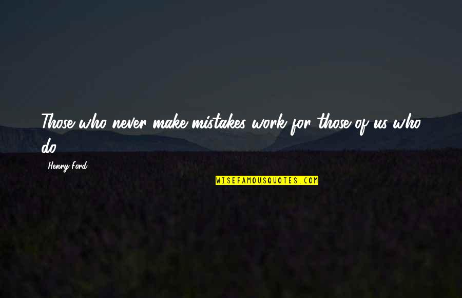 Tattoos On Forearm Quotes By Henry Ford: Those who never make mistakes work for those