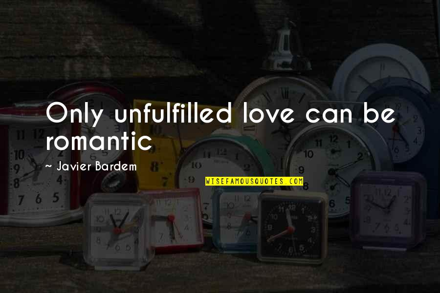 Tattoos On Forearm Quotes By Javier Bardem: Only unfulfilled love can be romantic