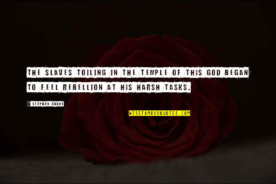Tattoos On Forearm Quotes By Stephen Crane: The slaves toiling in the temple of this