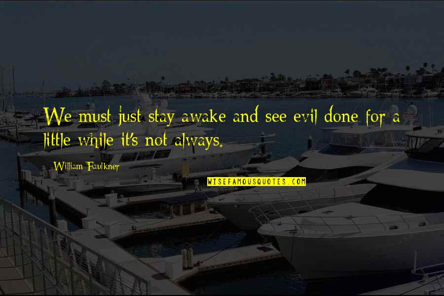 Tattoos On Forearm Quotes By William Faulkner: We must just stay awake and see evil