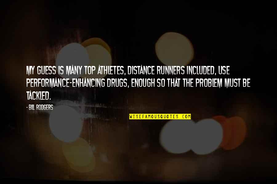 Tau Gamma Sigma Quotes By Bill Rodgers: My guess is many top athletes, distance runners