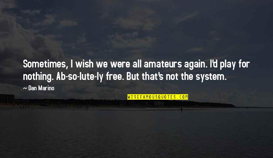 Tau Gamma Sigma Quotes By Dan Marino: Sometimes, I wish we were all amateurs again.