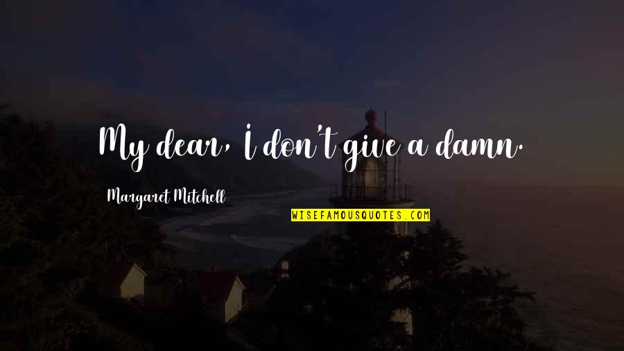Tau Gamma Sigma Quotes By Margaret Mitchell: My dear, I don't give a damn.