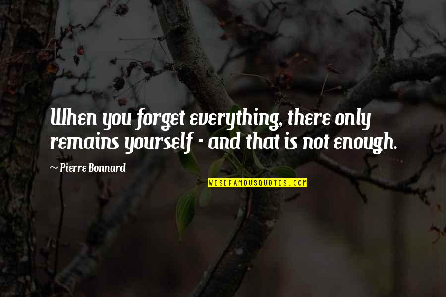 Tau Gamma Sigma Quotes By Pierre Bonnard: When you forget everything, there only remains yourself