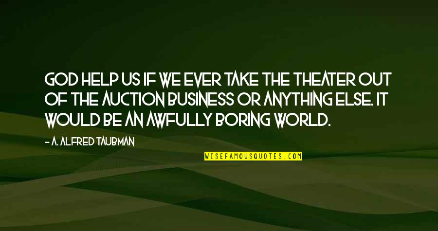 Taubman Quotes By A. Alfred Taubman: God help us if we ever take the