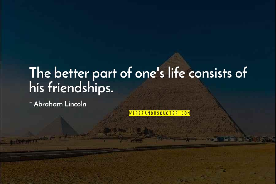 Taubman Quotes By Abraham Lincoln: The better part of one's life consists of
