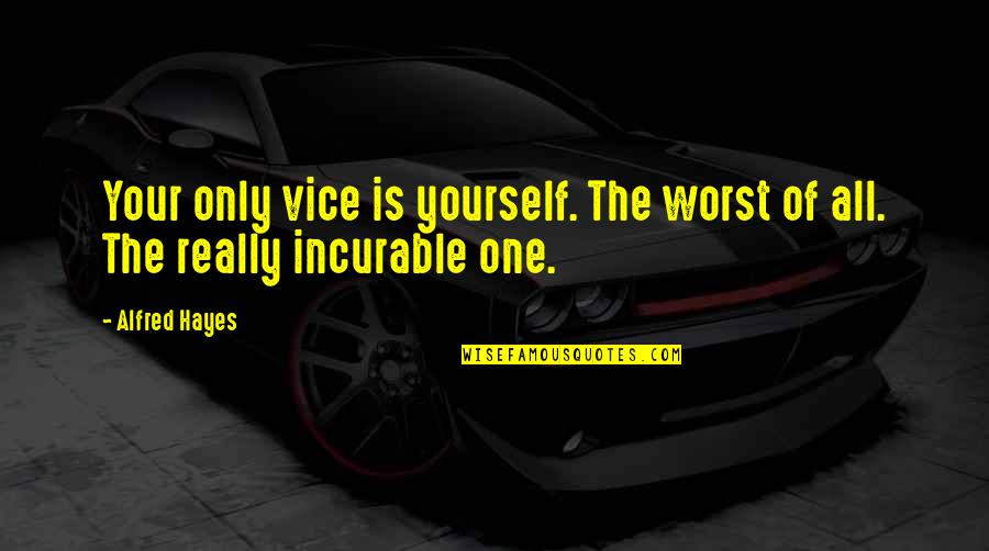 Taubman Quotes By Alfred Hayes: Your only vice is yourself. The worst of