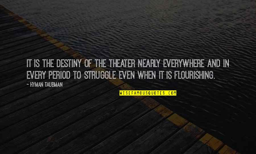 Taubman Quotes By Hyman Taubman: It is the destiny of the theater nearly
