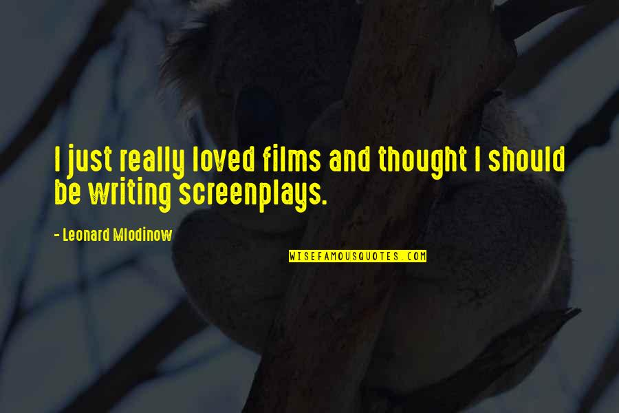 Taubman Quotes By Leonard Mlodinow: I just really loved films and thought I