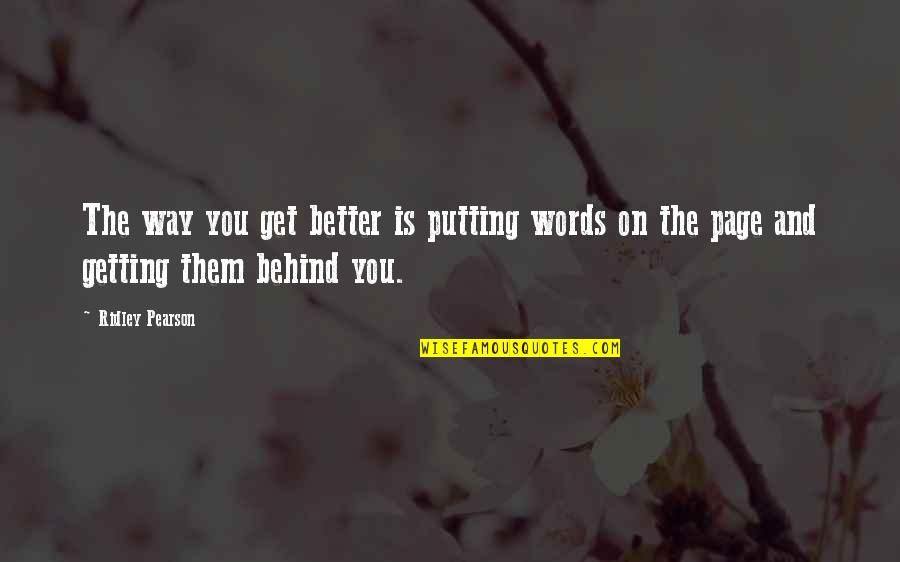 Taubman Quotes By Ridley Pearson: The way you get better is putting words
