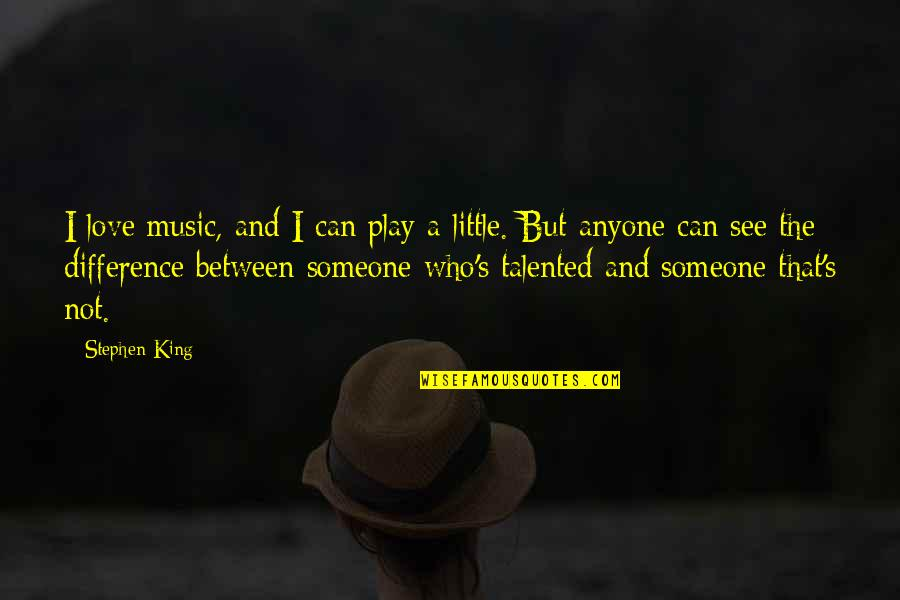Taubman Quotes By Stephen King: I love music, and I can play a