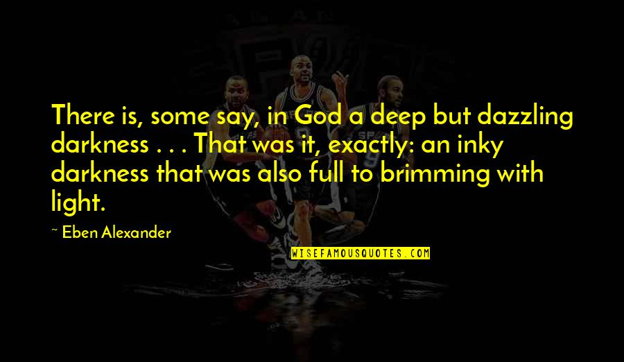 Taung Quotes By Eben Alexander: There is, some say, in God a deep