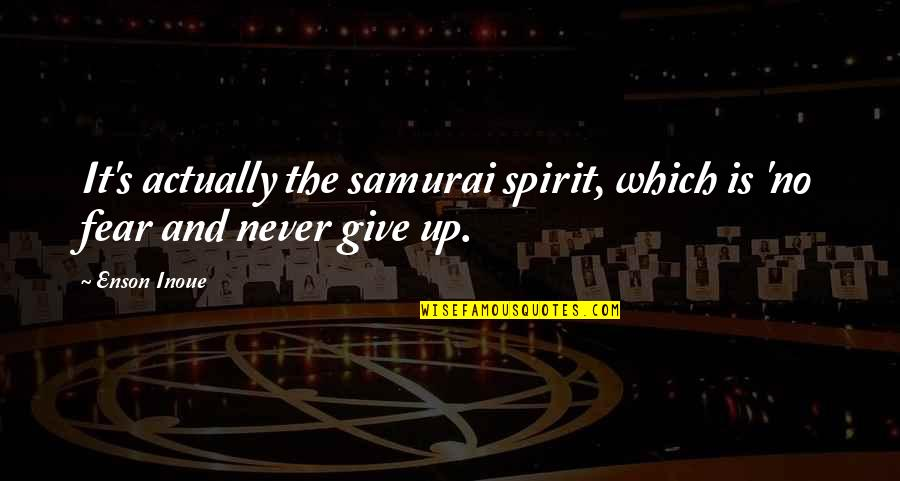 Taung Quotes By Enson Inoue: It's actually the samurai spirit, which is 'no