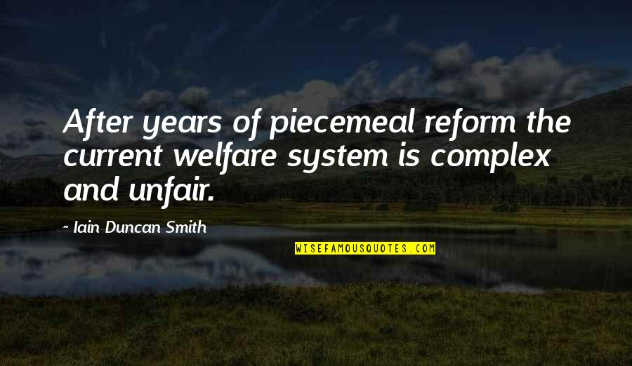 Taung Quotes By Iain Duncan Smith: After years of piecemeal reform the current welfare