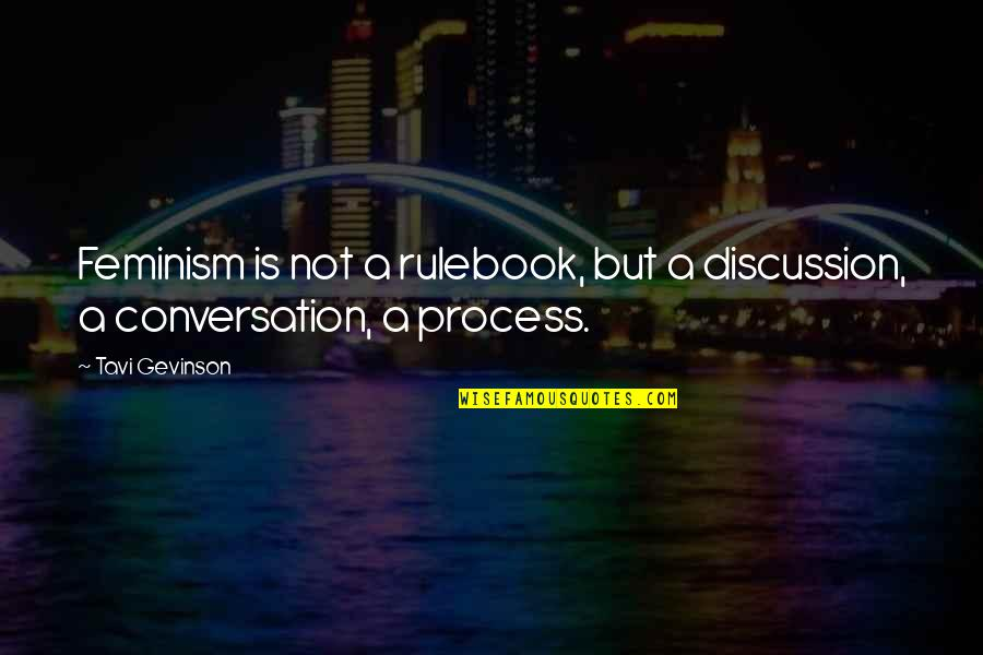 Tavi Gevinson Quotes By Tavi Gevinson: Feminism is not a rulebook, but a discussion,