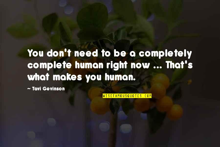 Tavi Gevinson Quotes By Tavi Gevinson: You don't need to be a completely complete