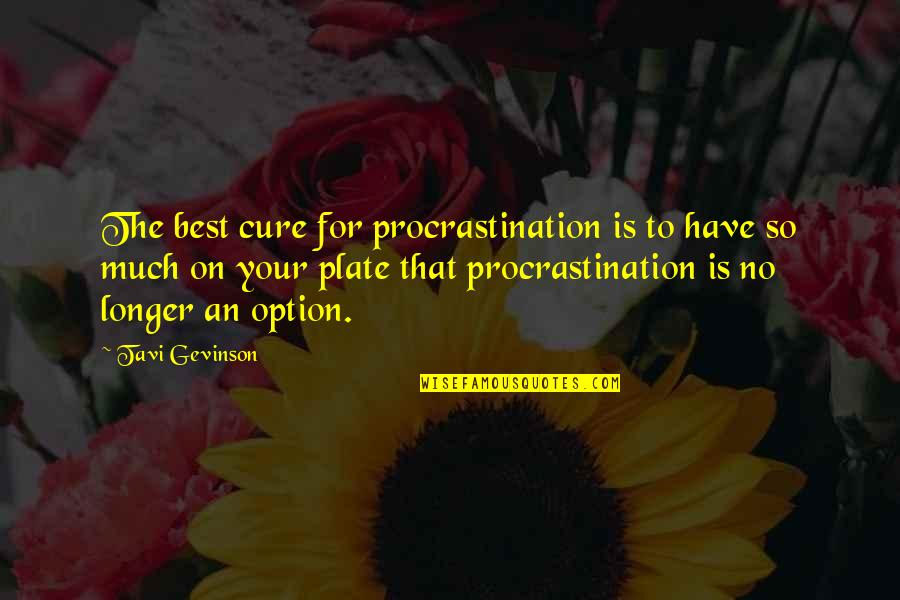 Tavi Gevinson Quotes By Tavi Gevinson: The best cure for procrastination is to have
