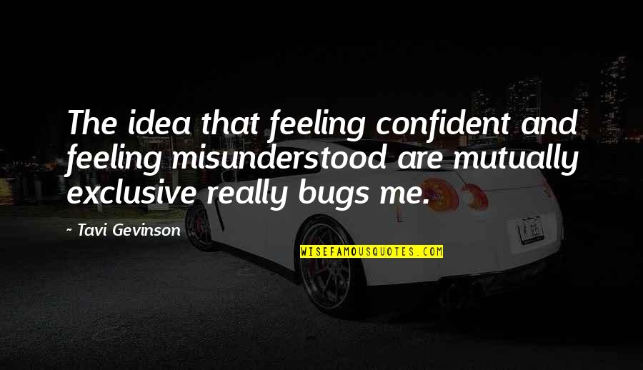Tavi Gevinson Quotes By Tavi Gevinson: The idea that feeling confident and feeling misunderstood